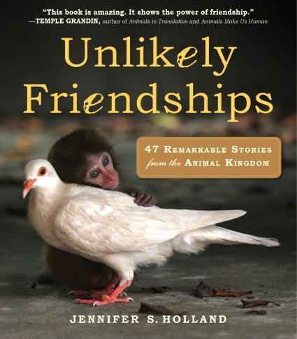 Unlikely Friendships by Jennifer S. Holland - Amazing Animal Relationships.